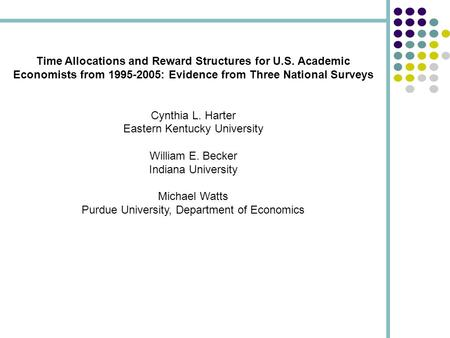 Time Allocations and Reward Structures for U.S. Academic Economists from 1995-2005: Evidence from Three National Surveys Cynthia L. Harter Eastern Kentucky.