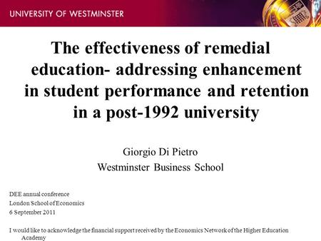 The effectiveness of remedial education- addressing enhancement in student performance and retention in a post-1992 university Giorgio Di Pietro Westminster.