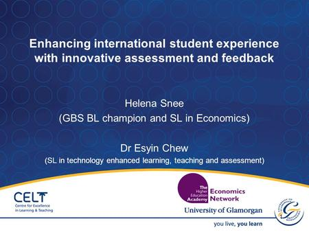 1 Enhancing international student experience with innovative assessment and feedback Helena Snee (GBS BL champion and SL in Economics) Dr Esyin Chew (SL.