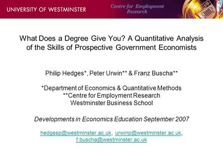 What Does a Degree Give You? A Quantitative Analysis of the Skills of Prospective Government Economists Philip Hedges*, Peter Urwin** & Franz Buscha**