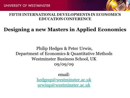 Philip Hedges & Peter Urwin, Department of Economics & Quantitative Methods Westminster Business School, UK 09/09/09