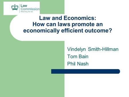 Law and Economics: How can laws promote an economically efficient outcome? Vindelyn Smith-Hillman Tom Bain Phil Nash.