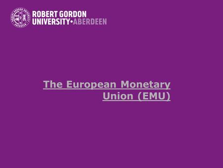 The European Monetary Union (EMU)