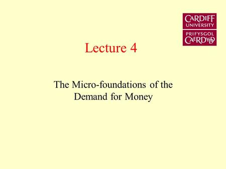Lecture 4 The Micro-foundations of the Demand for Money.