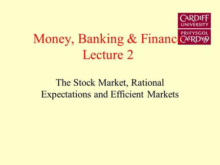 Money, Banking & Finance Lecture 2 The Stock Market, Rational Expectations and Efficient Markets.