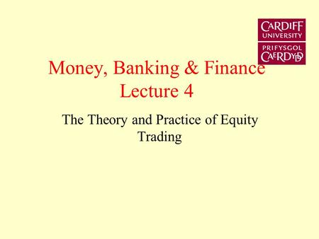 Money, Banking & Finance Lecture 4 The Theory and Practice of Equity Trading.