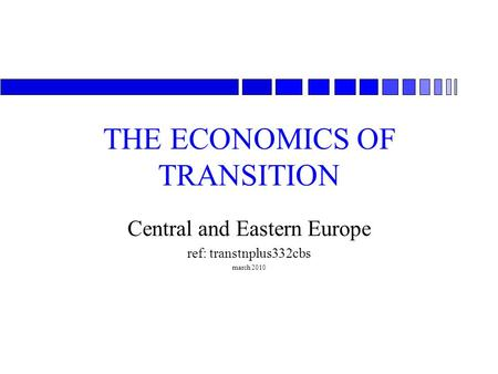 THE ECONOMICS OF TRANSITION Central and Eastern Europe ref: transtnplus332cbs march 2010.