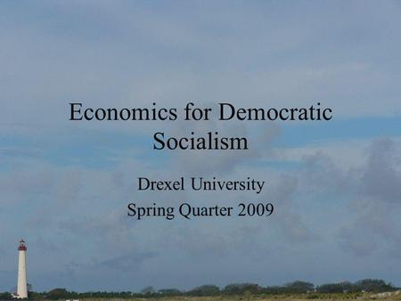 Economics for Democratic Socialism Drexel University Spring Quarter 2009.