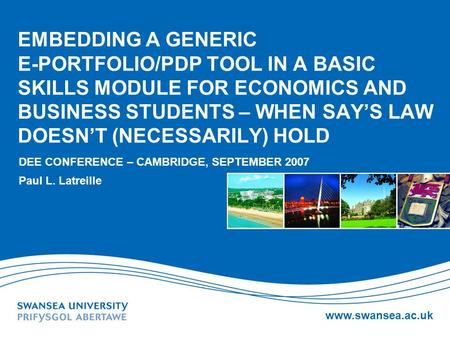 Www.swansea.ac.uk EMBEDDING A GENERIC E-PORTFOLIO/PDP TOOL IN A BASIC SKILLS MODULE FOR ECONOMICS AND BUSINESS STUDENTS – WHEN SAYS LAW DOESNT (NECESSARILY)