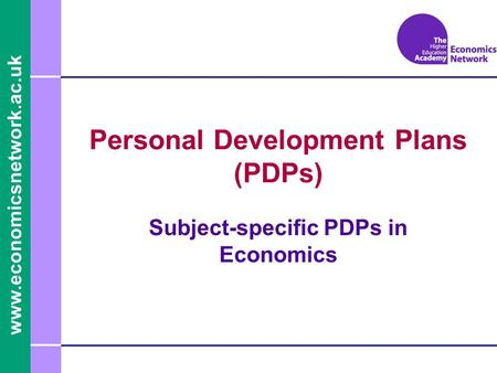 Www.economicsnetwork.ac.uk Personal Development Plans (PDPs) Subject-specific PDPs in Economics.