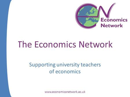 The Economics Network Supporting university teachers of economics www.economicsnetwork.ac.uk.