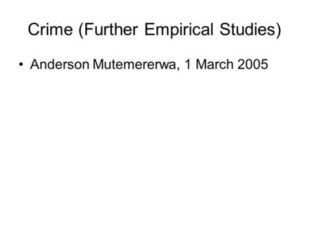 Crime (Further Empirical Studies) Anderson Mutemererwa, 1 March 2005.