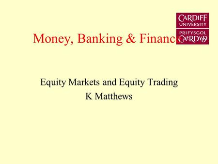 Money, Banking & Finance Equity Markets and Equity Trading K Matthews.