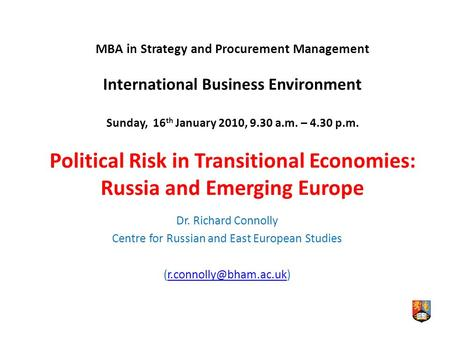MBA in Strategy and Procurement Management International Business Environment Sunday, 16 th January 2010, 9.30 a.m. – 4.30 p.m. Political Risk in Transitional.