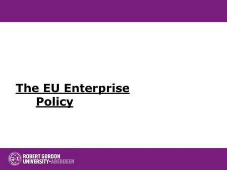 The EU Enterprise Policy. Elements The EU and risk taking European Enterprise Policy.
