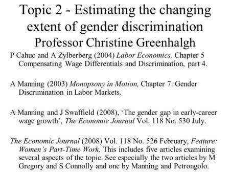 Topic 2 - Estimating the changing extent of gender discrimination Professor Christine Greenhalgh P Cahuc and A Zylberberg (2004) Labor Economics, Chapter.