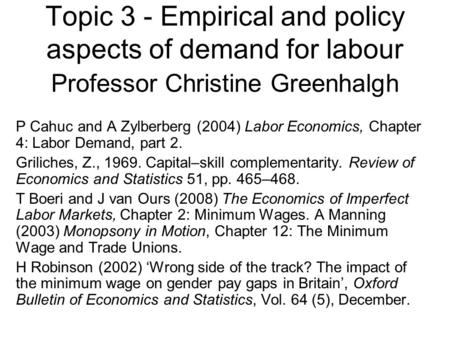 Topic 3 - Empirical and policy aspects of demand for labour Professor Christine Greenhalgh P Cahuc and A Zylberberg (2004) Labor Economics, Chapter 4: