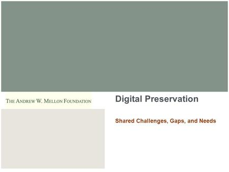 ARTstor Digital Preservation Shared Challenges, Gaps, and Needs.