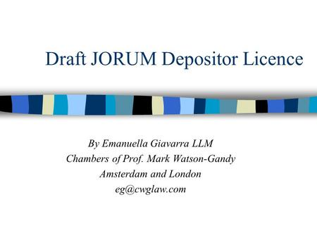 Draft JORUM Depositor Licence By Emanuella Giavarra LLM Chambers of Prof. Mark Watson-Gandy Amsterdam and London