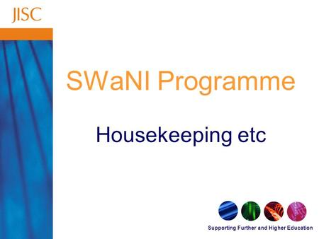 Supporting Further and Higher Education SWaNI Programme Housekeeping etc.