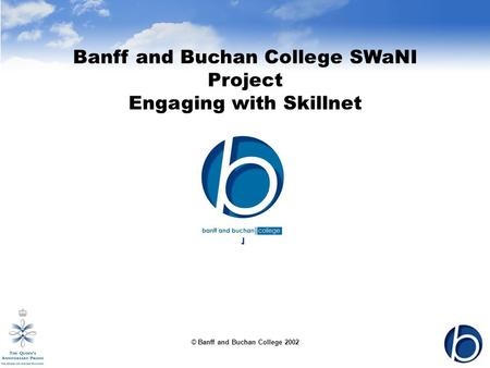 © Banff and Buchan College 2002 Banff and Buchan College SWaNI Project Engaging with Skillnet ]