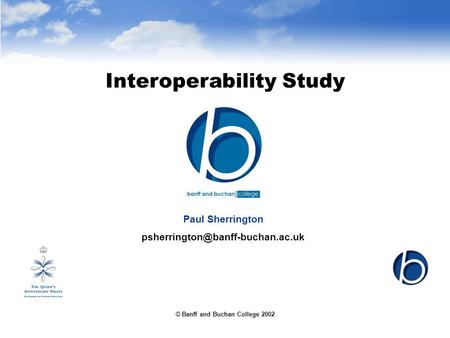 © Banff and Buchan College 2002 Interoperability Study Paul Sherrington