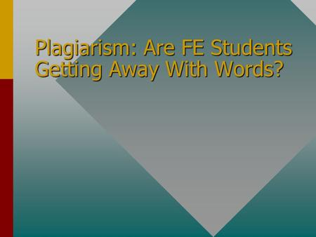 Plagiarism: Are FE Students Getting Away With Words? TIP For additional advice see Dale Carnegie Training® Presentation Guidelines.