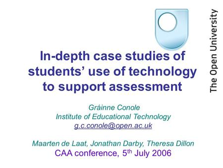 In-depth case studies of students use of technology to support assessment Gráinne Conole Institute of Educational Technology Maarten.