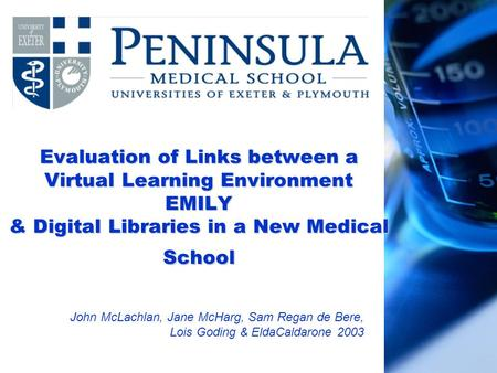 Evaluation of Links between a Virtual Learning Environment EMILY & Digital Libraries in a New Medical School John McLachlan, Jane McHarg, Sam Regan de.