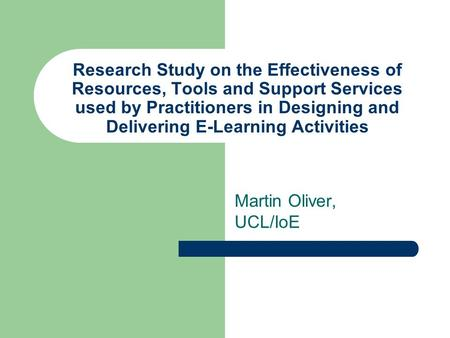 Research Study on the Effectiveness of Resources, Tools and Support Services used by Practitioners in Designing and Delivering E-Learning Activities Martin.