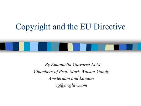 Copyright and the EU Directive By Emanuella Giavarra LLM Chambers of Prof. Mark Watson-Gandy Amsterdam and London