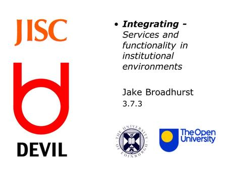 Integrating - Services and functionality in institutional environments Jake Broadhurst 3.7.3.