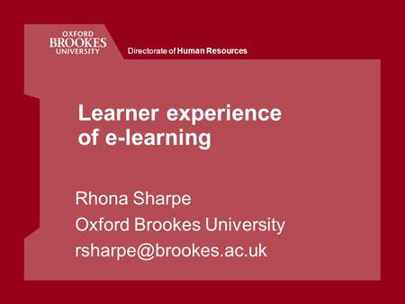 Directorate of Human Resources Learner experience of e-learning Rhona Sharpe Oxford Brookes University