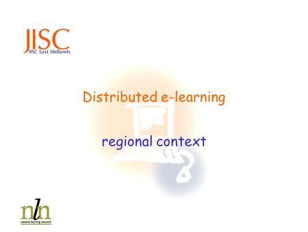 Distributed e-learning regional context. Distributed e-learning regional context.