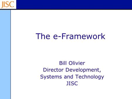 The e-Framework Bill Olivier Director Development, Systems and Technology JISC.