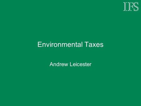 Environmental Taxes Andrew Leicester. What was announced yesterday? Two major measures: Inflation-rate rise in Fuel Duty: first nominal increase in main.