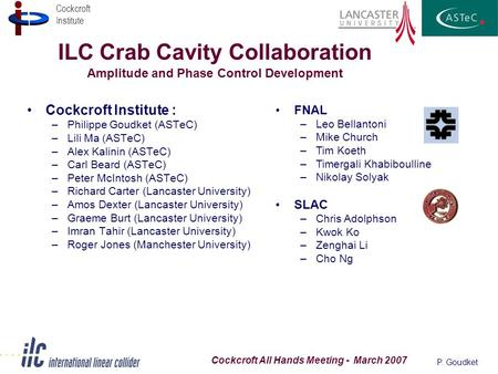 Cockcroft Institute P. Goudket Cockcroft All Hands Meeting - March 2007 ILC Crab Cavity Collaboration Amplitude and Phase Control Development Cockcroft.