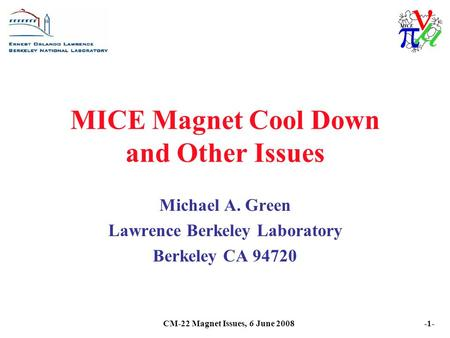 CM-22 Magnet Issues, 6 June 2008-1- MICE Magnet Cool Down and Other Issues Michael A. Green Lawrence Berkeley Laboratory Berkeley CA 94720.