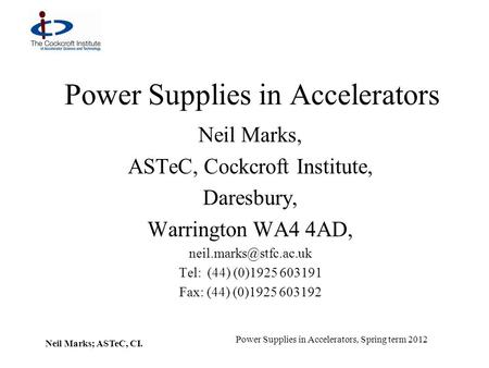 Neil Marks; ASTeC, CI. Power Supplies in Accelerators, Spring term 2012 Power Supplies in Accelerators Neil Marks, ASTeC, Cockcroft Institute, Daresbury,