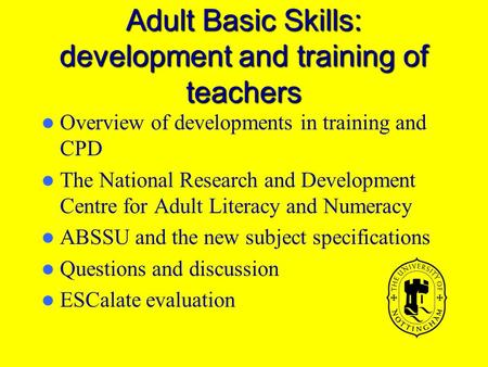 Adult Basic Skills: development and training of teachers Overview of developments in training and CPD The National Research and Development Centre for.