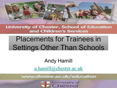 Placements for Trainees in Settings Other Than Schools Andy Hamill