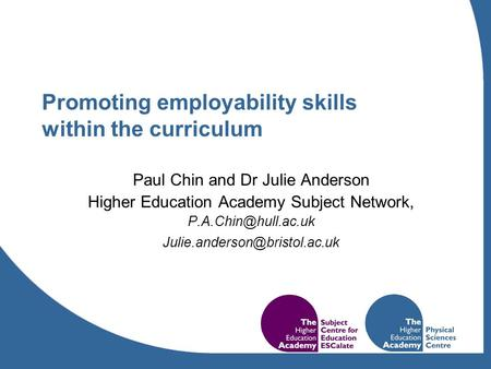 Promoting employability skills within the curriculum Paul Chin and Dr Julie Anderson Higher Education Academy Subject Network,