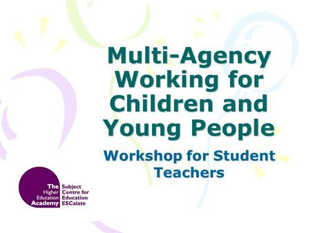 Multi-Agency Working for Children and Young People Workshop for Student Teachers.