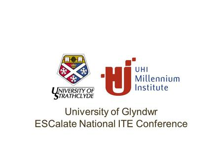 University of Glyndwr ESCalate National ITE Conference.