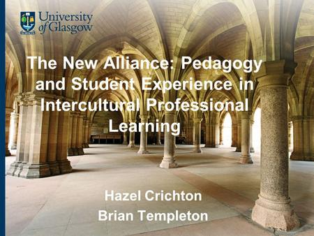 The New Alliance: Pedagogy and Student Experience in Intercultural Professional Learning Hazel Crichton Brian Templeton.