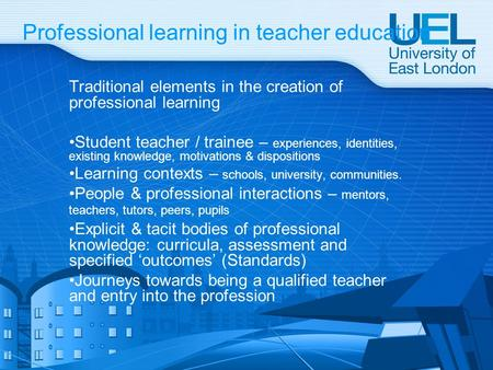 Professional learning in teacher education Traditional elements in the creation of professional learning Student teacher / trainee – experiences, identities,