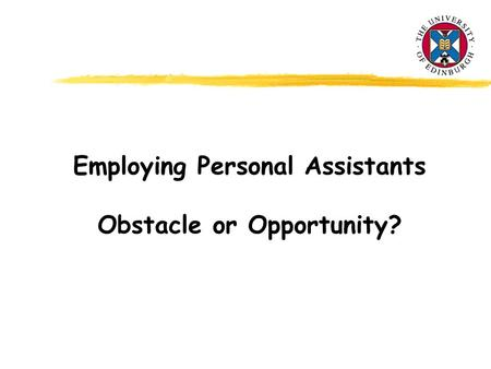 Employing Personal Assistants Obstacle or Opportunity?
