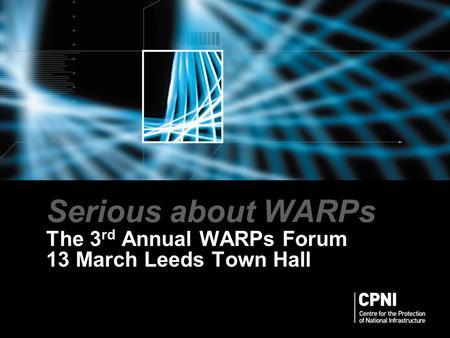 Serious about WARPs The 3 rd Annual WARPs Forum 13 March Leeds Town Hall.