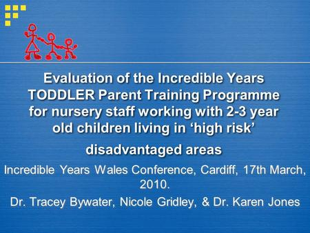 Evaluation of the Incredible Years TODDLER Parent Training Programme for nursery staff working with 2-3 year old children living in 'high risk' disadvantaged.