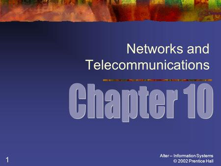 Alter – Information Systems © 2002 Prentice Hall 1 Networks and Telecommunications.